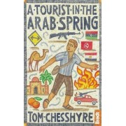 A Tourist in the Arab Spring by Tom Chesshyre