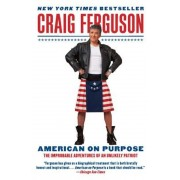 American on Purpose: The Improbable Adventures of an Unlikely Patriot, Paperback