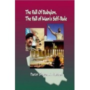 The Fall of Babylon, The Fall of Man's Self Rule by Dr.Sharon Hanson