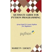Ultimate Guide for Python Programming by Marilyn Luckey