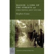 Maggie: a Girl of the Streets and Other Writings About New York by Stephen Crane