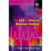 The ECG in Clinical Decision Making by Patrick Davey
