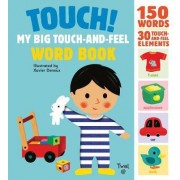 Touch! My Big Touch-and-Feel Word Book by Xavier Deneux