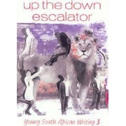 Young South African Writing: Up the Down Escalator v. 3 by Linda Rode