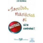 Asculta mananca si inceteaza sa te controlezi - Lise Bourbeau