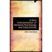 A New Interpretation of Herbarts Psychology and Educational by John Davidson