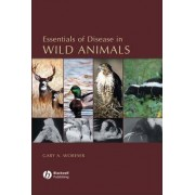 Essentials of Disease in Wild Animals by Gary A. Wobeser