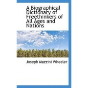 A Biographical Dictionary of Freethinkers of All Ages and Nations by Joseph Mazzini Wheeler
