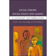 Social Theory, Social Policy and Ageing: A Critical Introduction by Simon Biggs