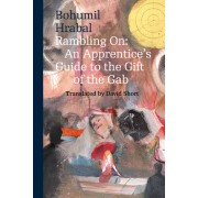Rambling on: An Apprentice´c Guide to the Gift of the Gab(Bohumil Hrabal)