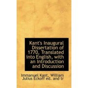 Kant's Inaugural Dissertation of 1770, Translated Into English, with an Introduction and Discussion by Immanuel Kant
