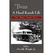 Twas a Hard Knock Life by Orville Wright Jr