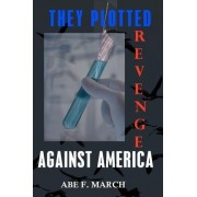 They Plotted Revenge Against America by Abe F March
