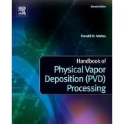Handbook of Physical Vapor Deposition (PVD) Processing by Donald M Mattox