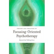 Theory and Practice of Focusing-Oriented Psychotherapy by Greg Madison