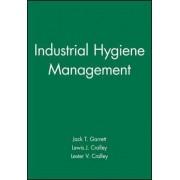 Industrial Hygiene Management by Jack T. Garrett