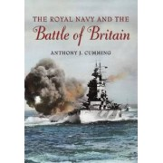 The Royal Navy and the Battle of Britain by Anthony J. Cumming