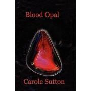 Blood Opal by Carole Sutton