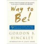 Way to Be!: 9 Ways to be Happy and Make Something of Your Life by Hinckley