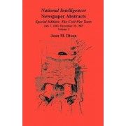 National Intelligencer Newspaper Abstracts Special Edition, the Civil War Years by Joan M Dixon