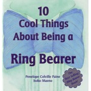 10 Cool Things About Being a Ring Bearer by Penny Paine