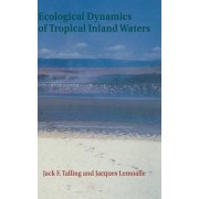 Ecological Dynamics of Tropical Inland Waters by Jack F. Talling