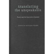 Translating the Unspeakable by Kathleen Fraser