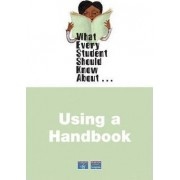 What Every Student Should Know About Using a Handbook by Kim Waters Murray