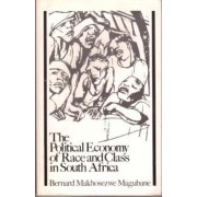 The Political Economy of Race and Class in South Africa by Bernard Makhosezwe Magubane