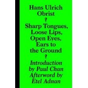 Hans Ulrich Obrist - Sharp Tongues, Loose Lips, Open Eyes, Ears to the Ground by Paul Chan