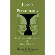 Jung's Psychology as a Spiritual Practice and Way of Life by William D. Geoghegan