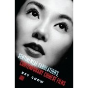 Sentimental Fabulations, Contemporary Chinese Films by Rey Chow