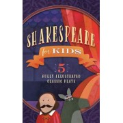 Shakespeare for Kids: 5 Classic Works Adapted for Kids: A Midsummer Night's Dream, Macbeth, Much ADO about Nothing, All's Well That Ends Wel, Paperback