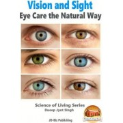 Vision and Sight - Eye Care the Natural Way by Dueep Jyot Singh
