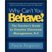 Why Can't You Behave? by Paula Rogovin
