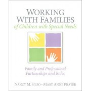 Working with Families of Children with Special Needs by Nancy M. Sileo