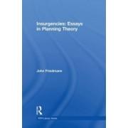 Insurgencies: Essays in Planning Theory by John Friedmann