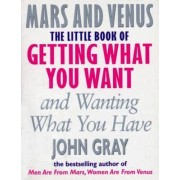 The Little Book Of Getting What You Want And Wanting What You Have by John Gray