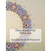 Discourses on Patience by Ayatullah Sayyid Ali Khamene'i