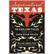 Supernatural Texas: 50 Chilling Tales from the Lone Star State