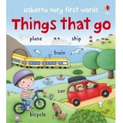 Very First Words Things That Go by Felicity Brooks