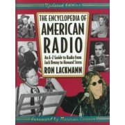 The Encyclopedia of American Radio by Ronald W Lackmann