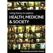 Using Theory to Explore Health, Medicine and Society by Peter Kennedy