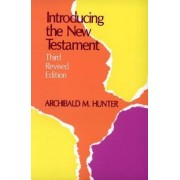 Introducing the New Testament, Third Revised Edition by Archibald M. Hunter
