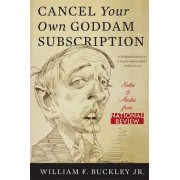 Cancel Your Own Goddam Subscription by William Buckley