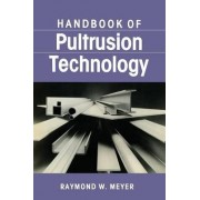 Handbook of Pultrusion Technology by Raymond Meyer