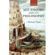 Set Theory and Its Philosophy by Michael Potter