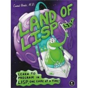 Land of Lisp: Learn to Program in Lisp, One Game at a Time! by Conrad Barski