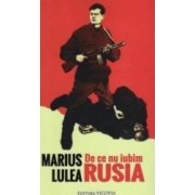 De ce nu iubim Rusia - Marius Lulea