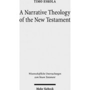 A Narrative Theology of the New Testament by Timo Eskola